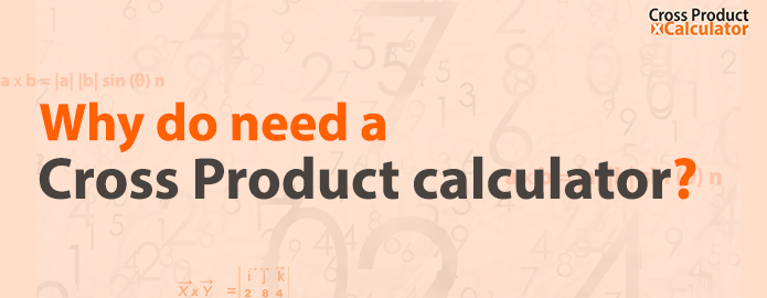 why do need a cross product calculator
